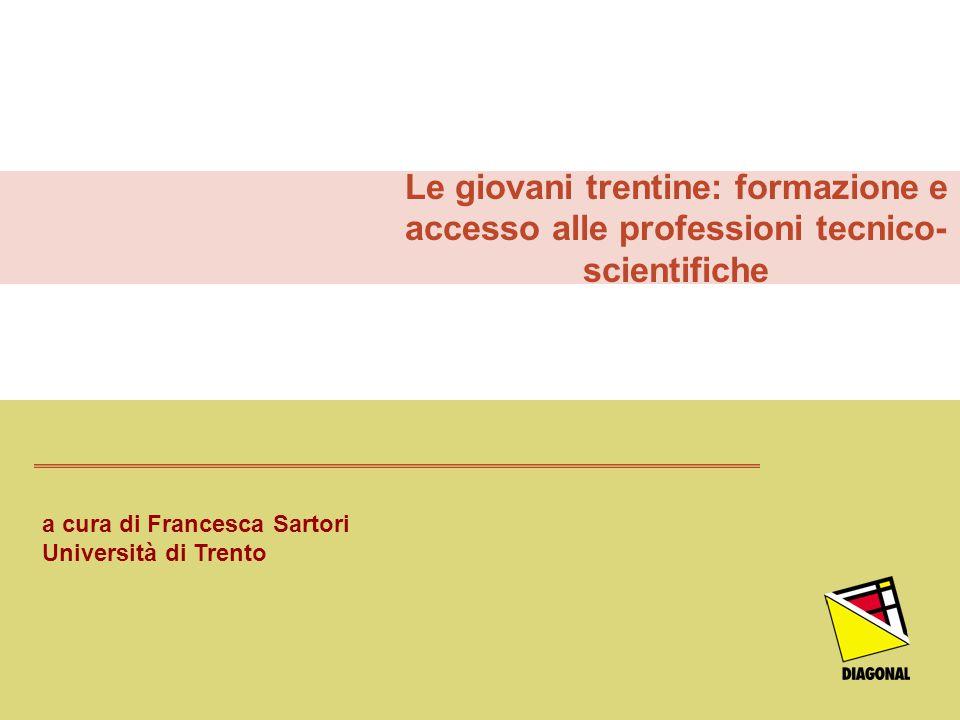 Le giovani trentine: formazione e accesso alle professioni tecnico- scientifiche a cura di Francesca Sartori Università di Trento
