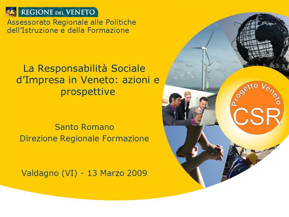 Santo Romano Direzione Regionale Formazione Valdagno (VI) 13 marzo 2009 La Responsabilità Sociale d'Impresa in Veneto: azioni e prospettive Santo Roma