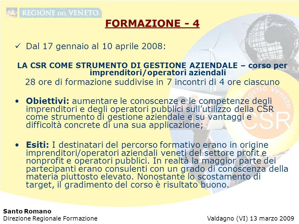 Santo Romano Direzione Regionale Formazione Valdagno (VI) 13 marzo 2009 FORMAZIONE - 4 Dal 17 gennaio al 10 aprile 2008: LA CSR COME STRUMENTO DI GEST