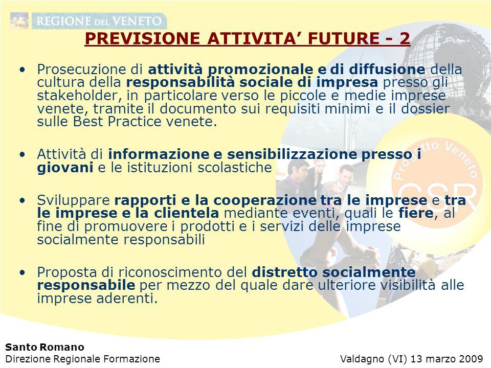 Santo Romano Direzione Regionale Formazione Valdagno (VI) 13 marzo 2009 PREVISIONE ATTIVITA' FUTURE - 2 Prosecuzione di attività promozionale e di dif