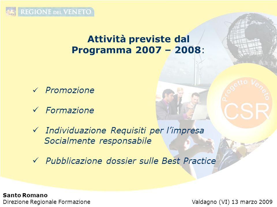 Santo Romano Direzione Regionale Formazione Valdagno (VI) 13 marzo 2009 Attività previste dal Programma 2007 – 2008: Promozione Formazione Individuazi