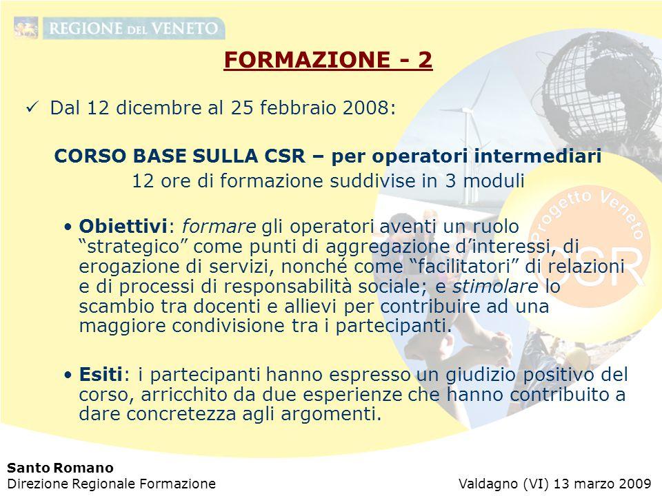Santo Romano Direzione Regionale Formazione Valdagno (VI) 13 marzo 2009 FORMAZIONE - 2 Dal 12 dicembre al 25 febbraio 2008: CORSO BASE SULLA CSR – per