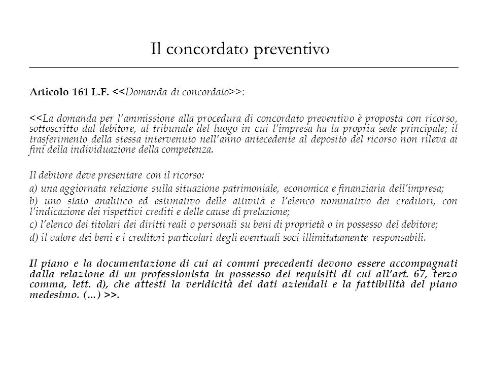 Il concordato preventivo Articolo 161 L.F. > : <<La domanda per l'ammissione alla procedura di concordato preventivo è proposta con ricorso, sottoscri