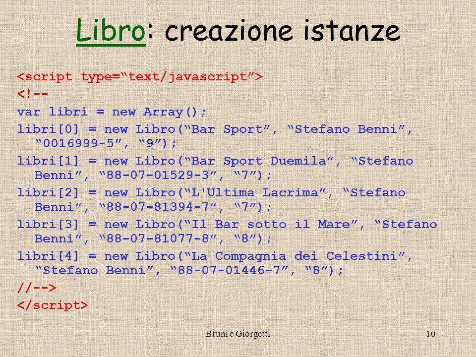 """Bruni e Giorgetti10 LibroLibro: creazione istanze <!-- var libri = new Array(); libri[0] = new Libro(""""Bar Sport"""", """"Stefano Benni"""", """"0016999-5"""", """"9"""");"""