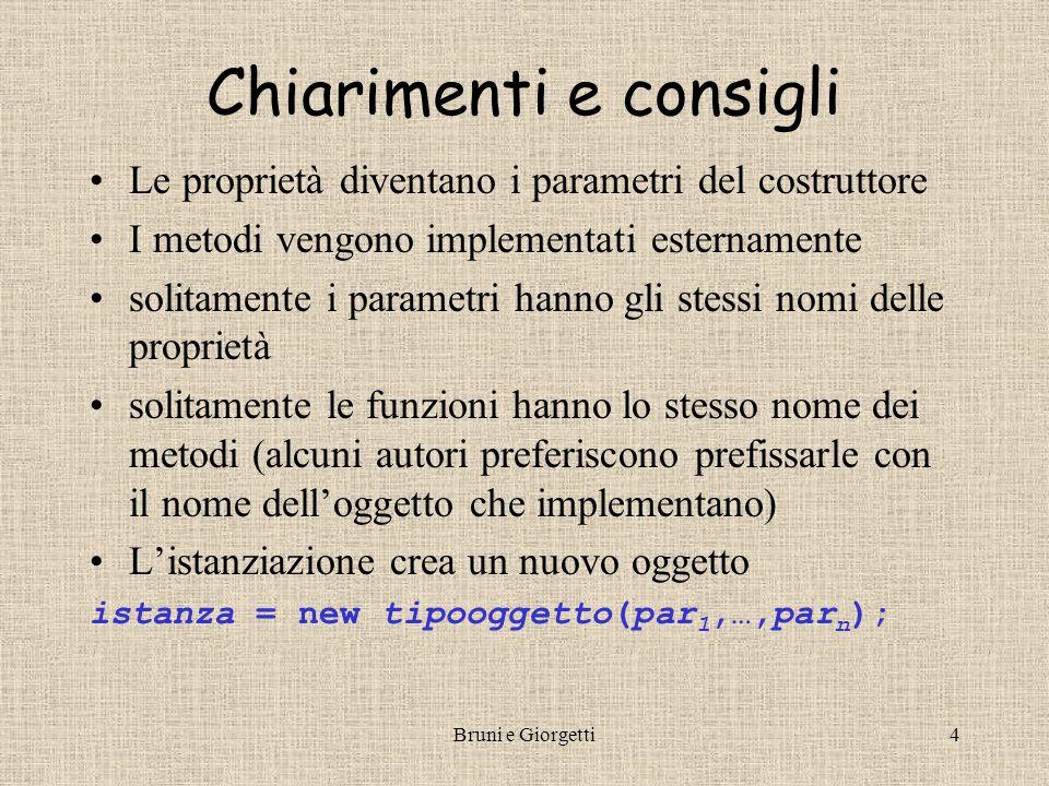 Bruni e Giorgetti4 Chiarimenti e consigli Le proprietà diventano i parametri del costruttore I metodi vengono implementati esternamente solitamente i