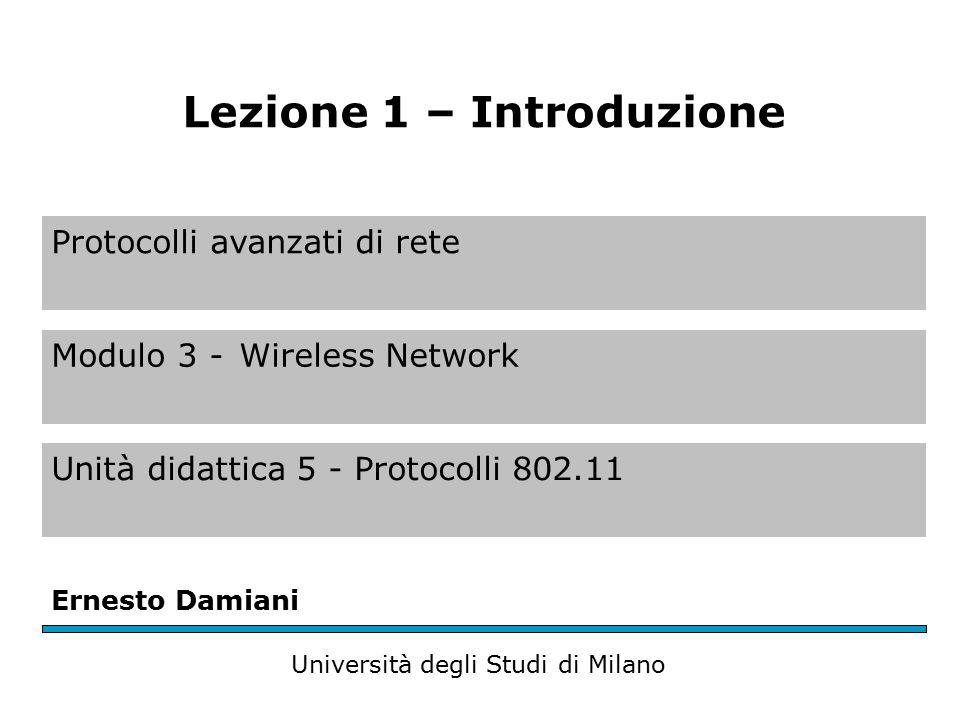 Protocolli avanzati di rete Modulo 3 -Wireless Network Unità didattica 5 - Protocolli 802.11 Ernesto Damiani Università degli Studi di Milano Lezione 1 – Introduzione