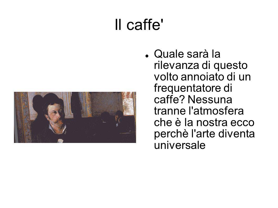 Il caffe' Quale sarà la rilevanza di questo volto annoiato di un frequentatore di caffe? Nessuna tranne l'atmosfera che è la nostra ecco perchè l'arte