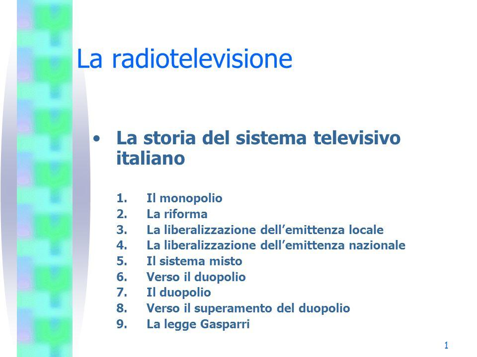 1 La radiotelevisione La storia del sistema televisivo italiano 1.