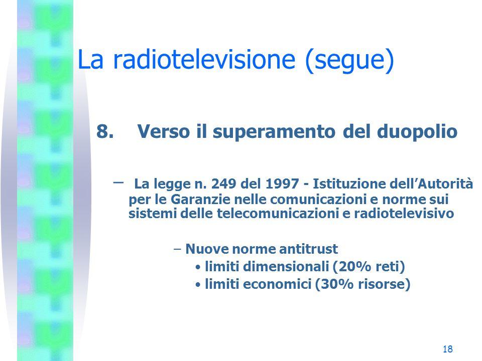 18 La radiotelevisione (segue) 8.Verso il superamento del duopolio – La legge n.