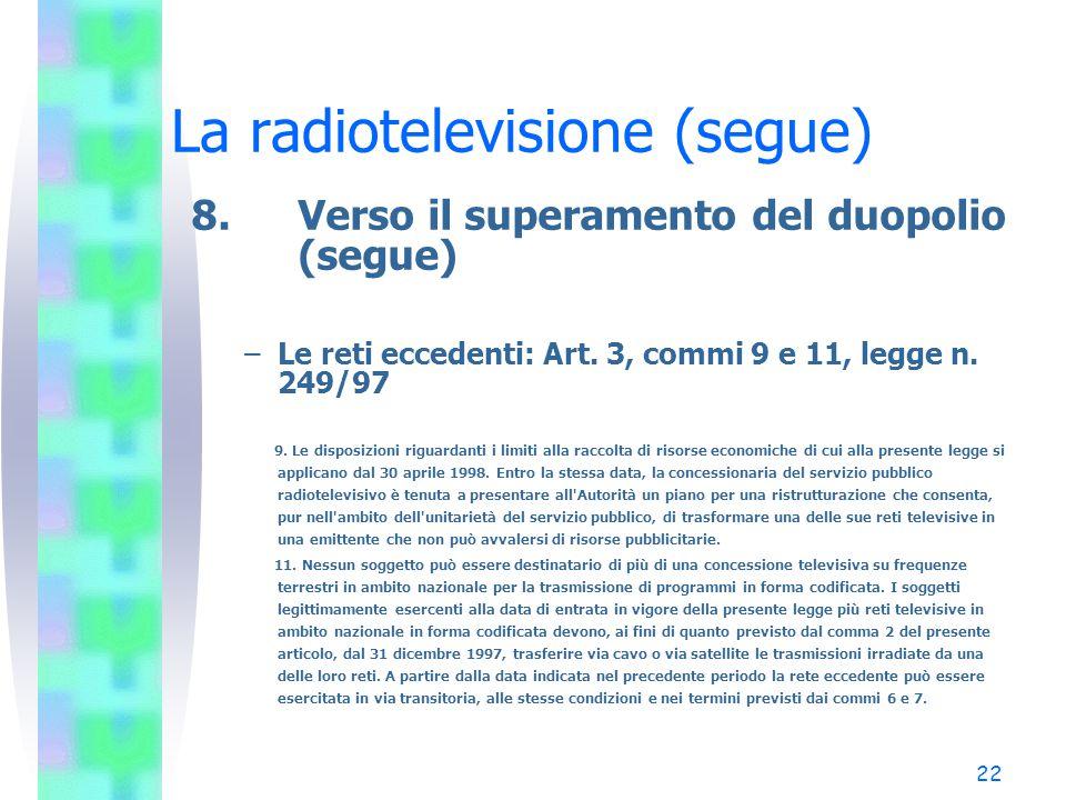22 La radiotelevisione (segue) 8.Verso il superamento del duopolio (segue) –Le reti eccedenti: Art.