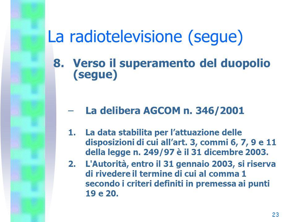 23 La radiotelevisione (segue) 8.Verso il superamento del duopolio (segue) –La delibera AGCOM n.