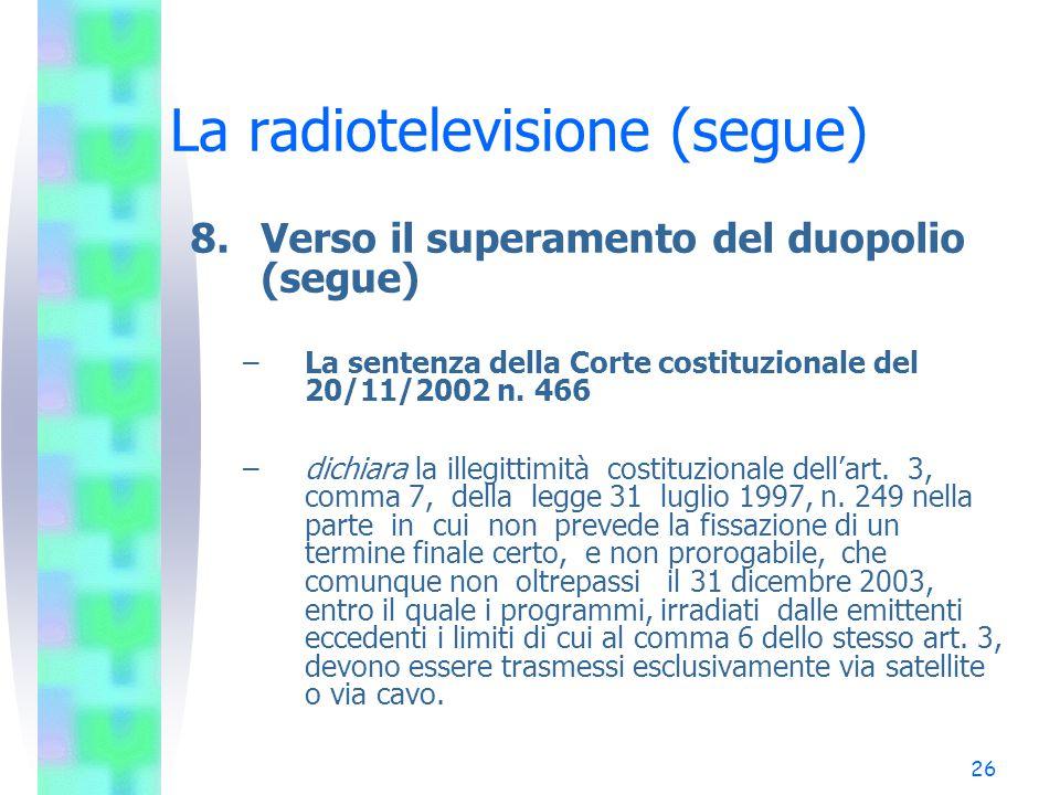 26 La radiotelevisione (segue) 8.Verso il superamento del duopolio (segue) –La sentenza della Corte costituzionale del 20/11/2002 n.