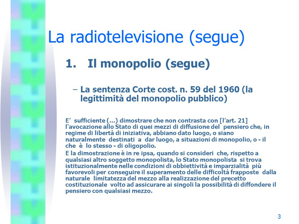 3 La radiotelevisione (segue) 1.Il monopolio (segue) –La sentenza Corte cost.