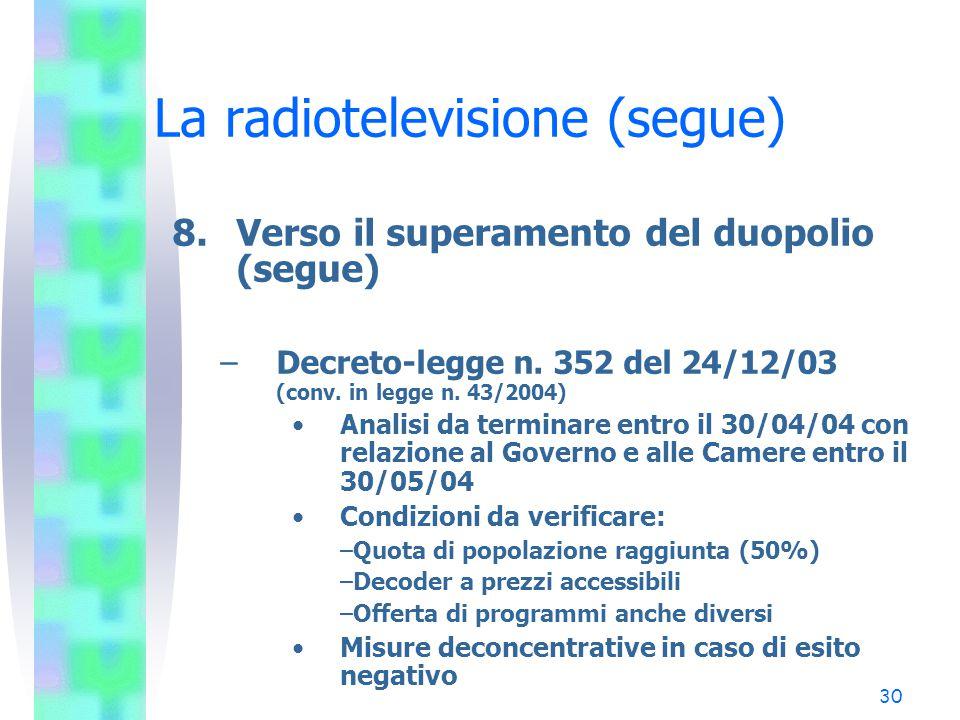 30 La radiotelevisione (segue) 8.Verso il superamento del duopolio (segue) –Decreto-legge n.
