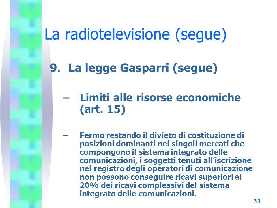 33 La radiotelevisione (segue) 9.La legge Gasparri (segue) –Limiti alle risorse economiche (art.
