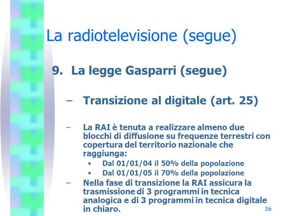 36 La radiotelevisione (segue) 9.La legge Gasparri (segue) –Transizione al digitale (art.