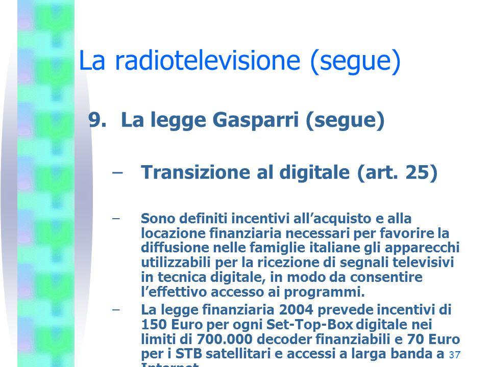 37 La radiotelevisione (segue) 9.La legge Gasparri (segue) –Transizione al digitale (art.