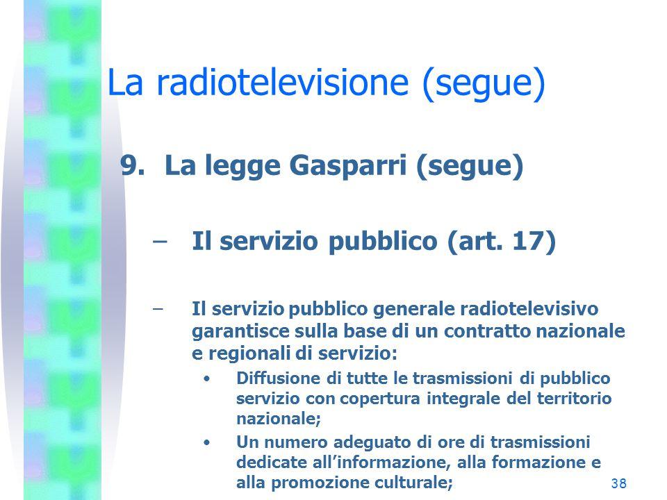 38 La radiotelevisione (segue) 9.La legge Gasparri (segue) –Il servizio pubblico (art.