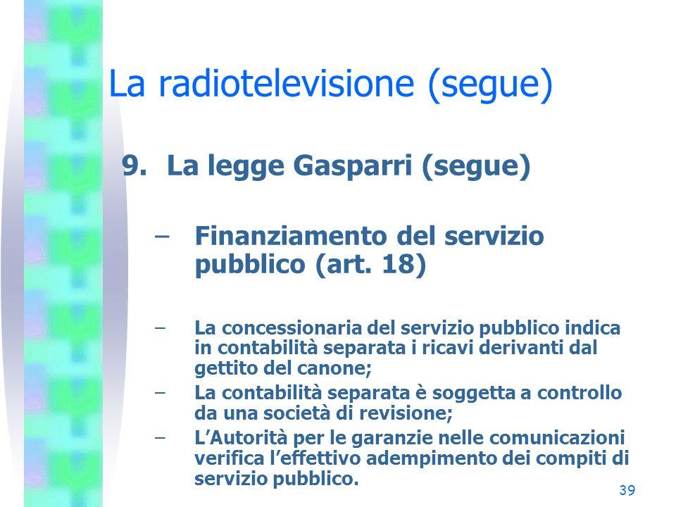 39 La radiotelevisione (segue) 9.La legge Gasparri (segue) –Finanziamento del servizio pubblico (art.
