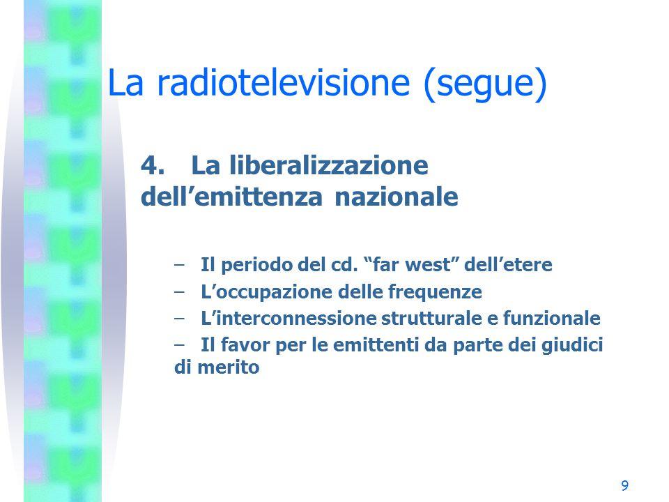 9 La radiotelevisione (segue) 4.La liberalizzazione dell'emittenza nazionale – Il periodo del cd.