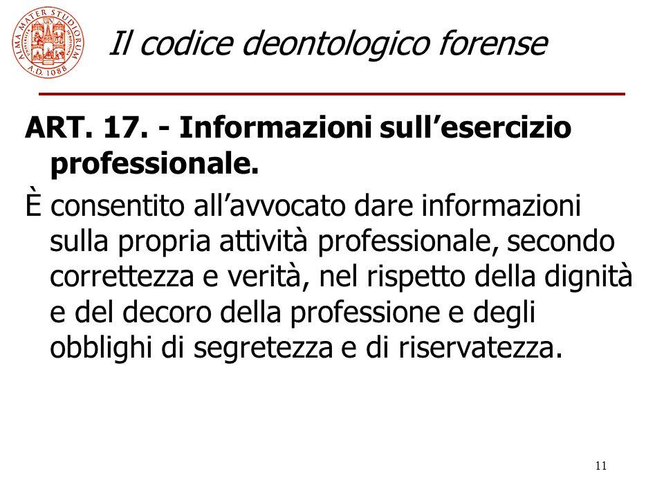 11 Il codice deontologico forense ART. 17. - Informazioni sull'esercizio professionale.