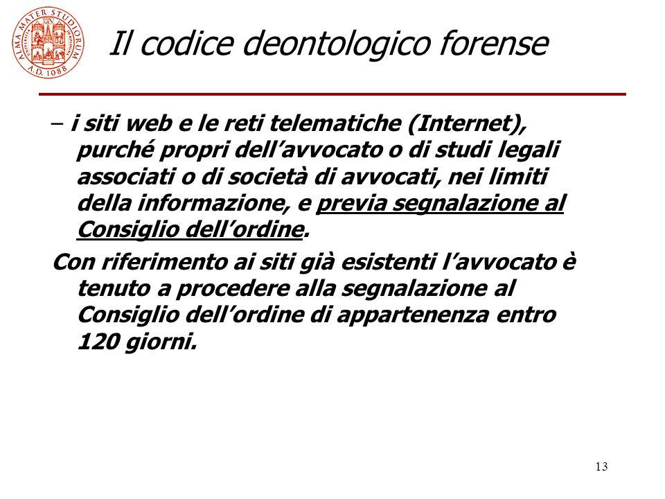 13 Il codice deontologico forense – i siti web e le reti telematiche (Internet), purché propri dell'avvocato o di studi legali associati o di società di avvocati, nei limiti della informazione, e previa segnalazione al Consiglio dell'ordine.