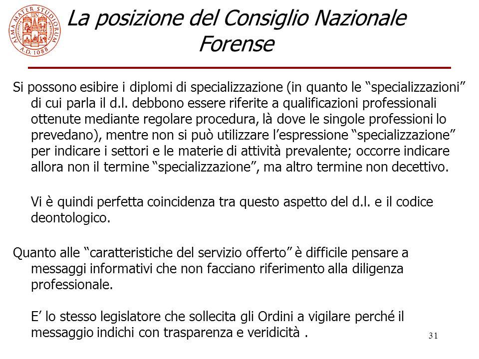 31 La posizione del Consiglio Nazionale Forense Si possono esibire i diplomi di specializzazione (in quanto le specializzazioni di cui parla il d.l.