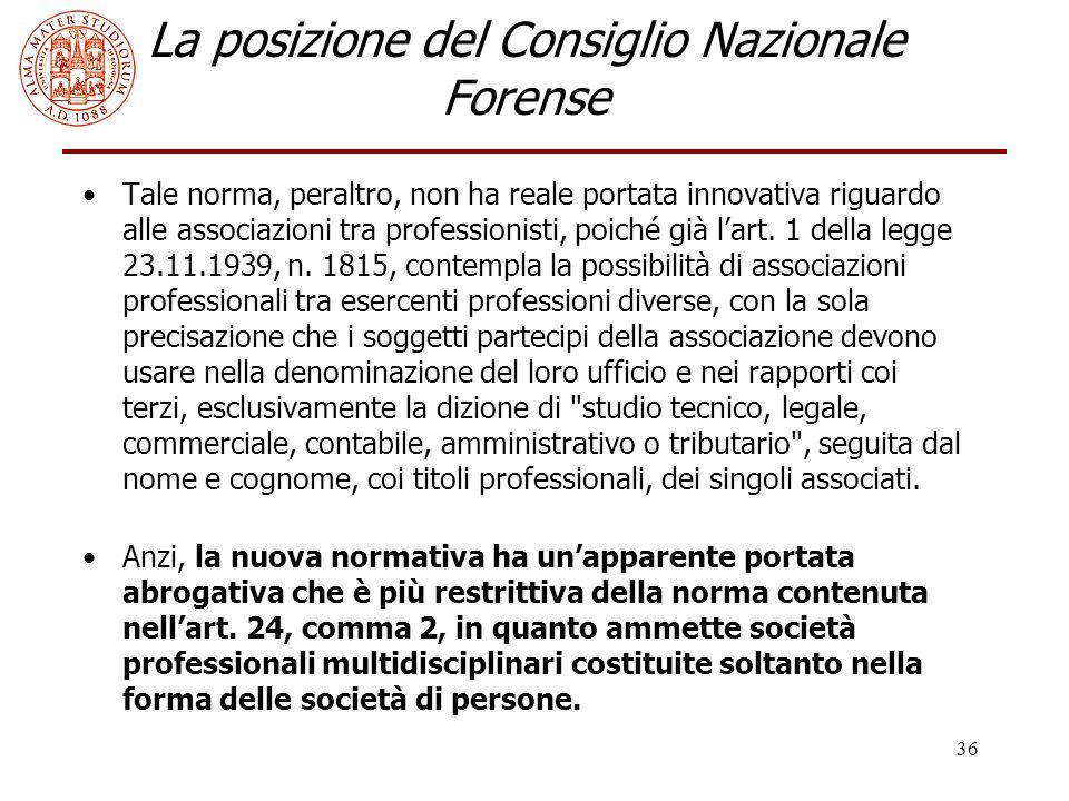 36 La posizione del Consiglio Nazionale Forense Tale norma, peraltro, non ha reale portata innovativa riguardo alle associazioni tra professionisti, poiché già l'art.