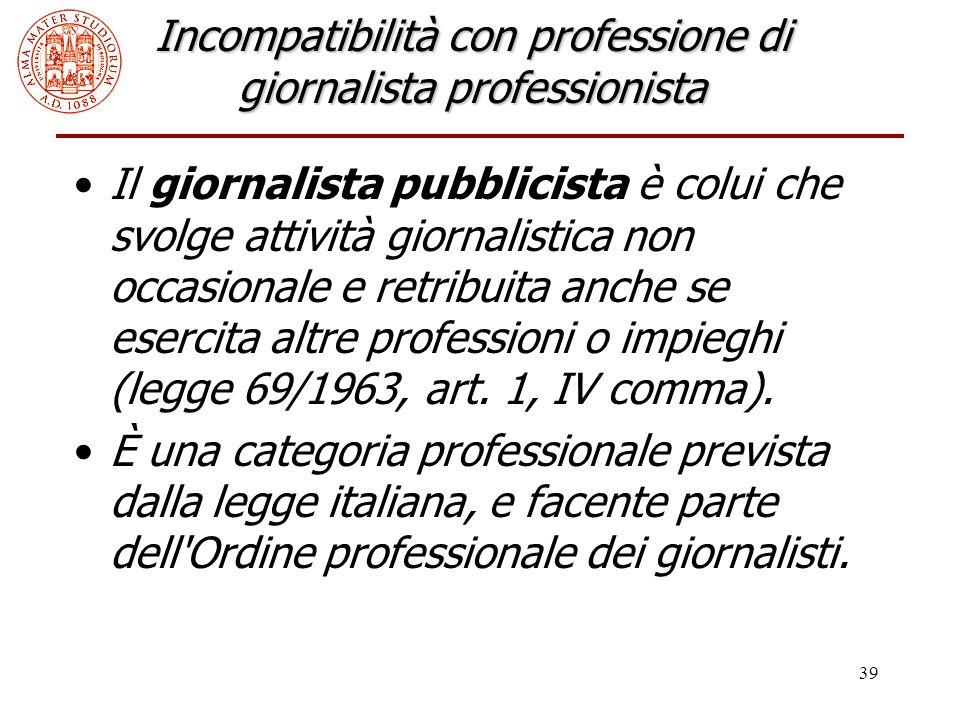 39 Incompatibilità con professione di giornalista professionista Il giornalista pubblicista è colui che svolge attività giornalistica non occasionale e retribuita anche se esercita altre professioni o impieghi (legge 69/1963, art.