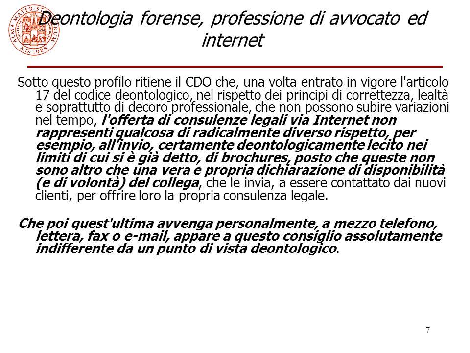 8 Deontologia forense, professione di avvocato ed internet Resta invece da escludersi la possibilità di consulenza da parte di colleghi tramite siti Internet gestiti da terzi ( società di servizi , associazioni ecc...).