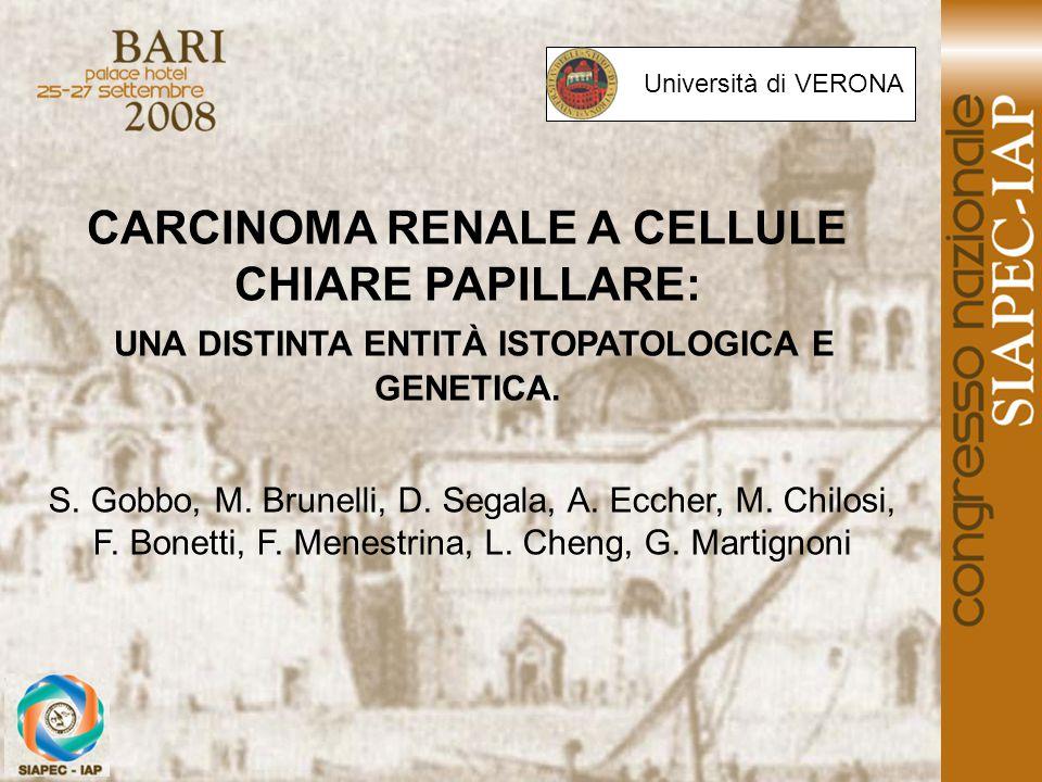 CARCINOMA RENALE A CELLULE CHIARE PAPILLARE: UNA DISTINTA ENTITÀ ISTOPATOLOGICA E GENETICA. S. Gobbo, M. Brunelli, D. Segala, A. Eccher, M. Chilosi, F