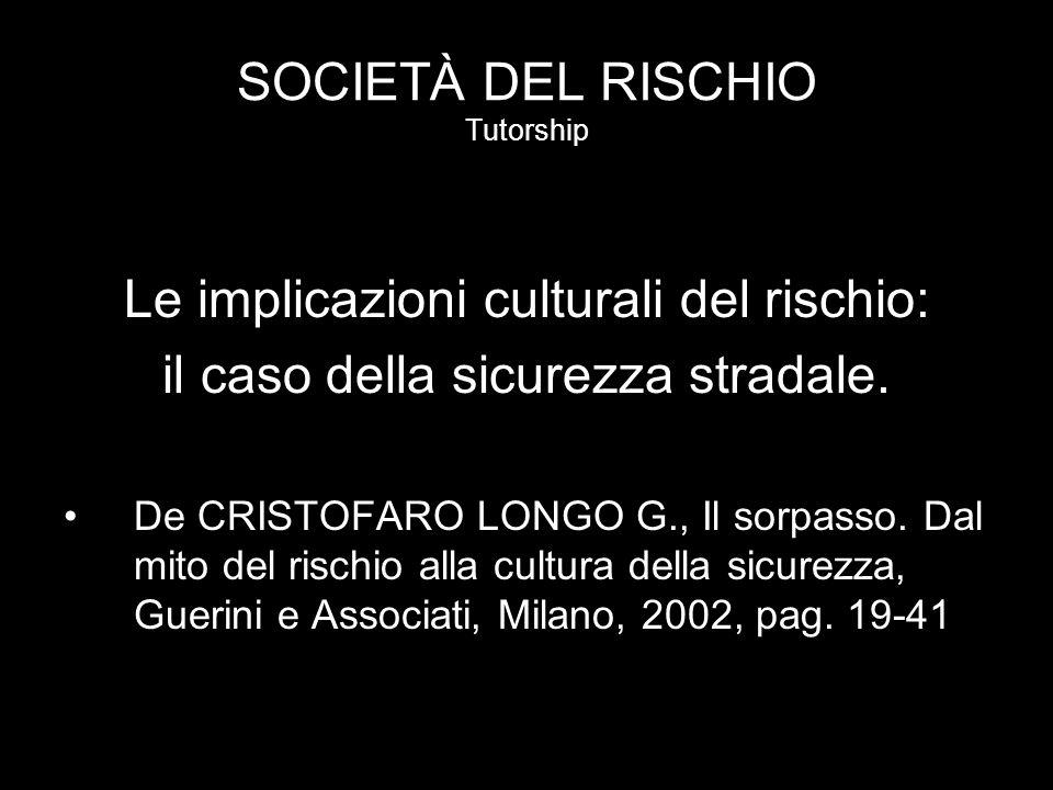 SOCIETÀ DEL RISCHIO Tutorship Le implicazioni culturali del rischio: il caso della sicurezza stradale.