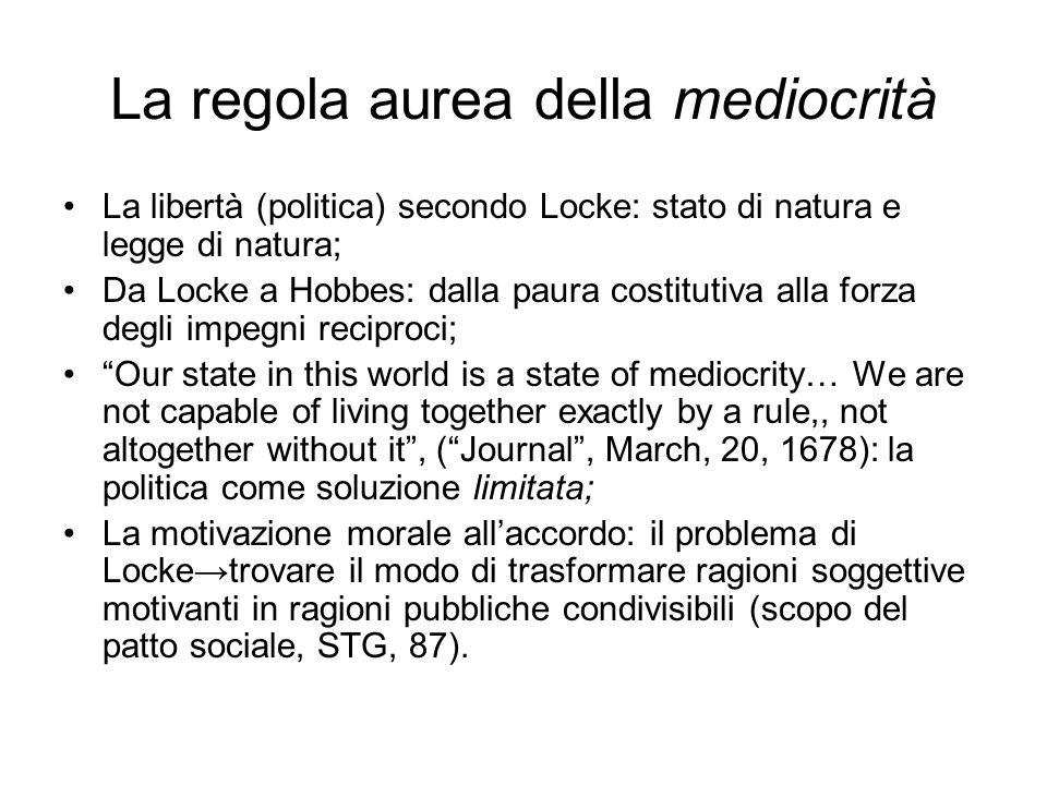 La regola aurea della mediocrità La libertà (politica) secondo Locke: stato di natura e legge di natura; Da Locke a Hobbes: dalla paura costitutiva al