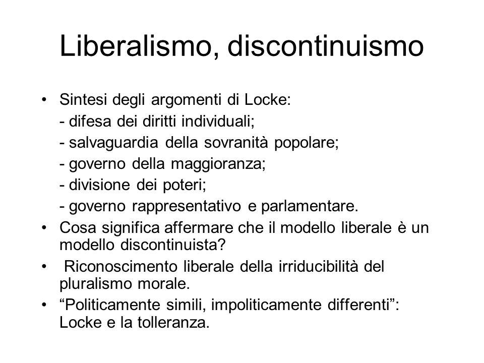 Liberalismo, discontinuismo Sintesi degli argomenti di Locke: - difesa dei diritti individuali; - salvaguardia della sovranità popolare; - governo del