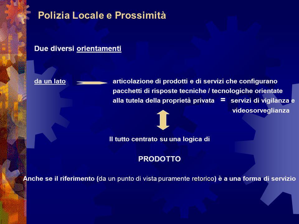 Polizia Locale e Prossimità Due diversi orientamenti da un latoarticolazione di prodotti e di servizi che configurano pacchetti di risposte tecniche /