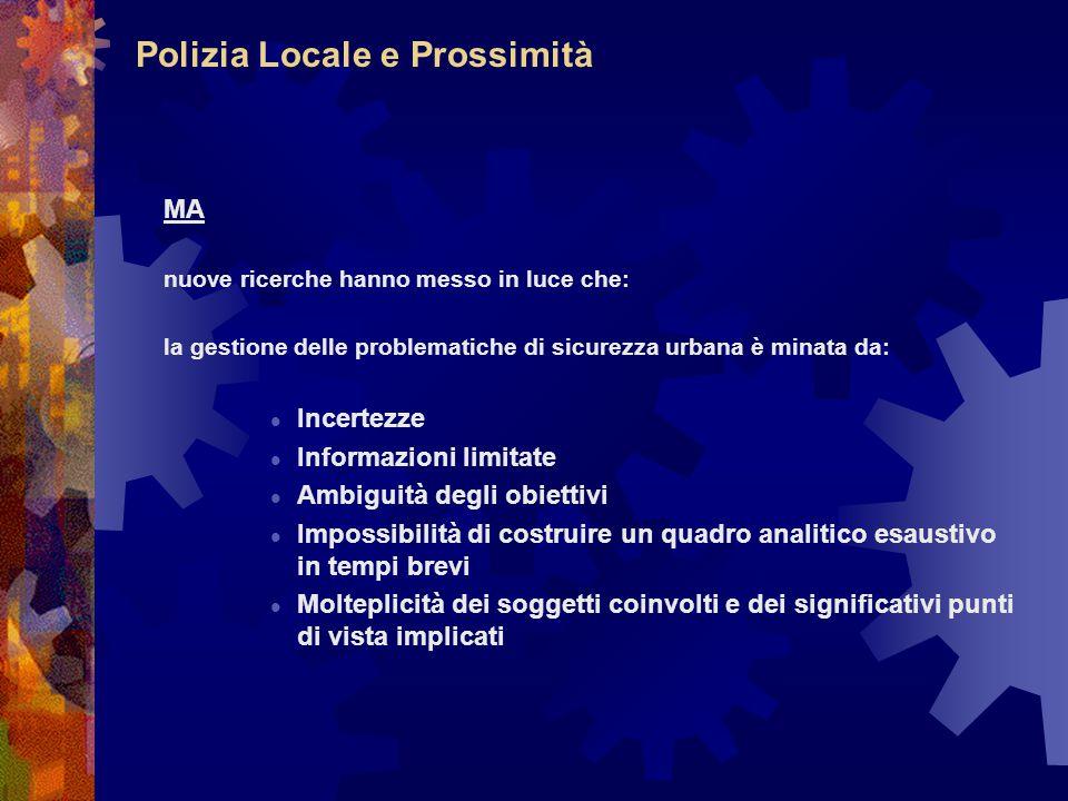 Polizia Locale e Prossimità MA nuove ricerche hanno messo in luce che: la gestione delle problematiche di sicurezza urbana è minata da: Incertezze Inf
