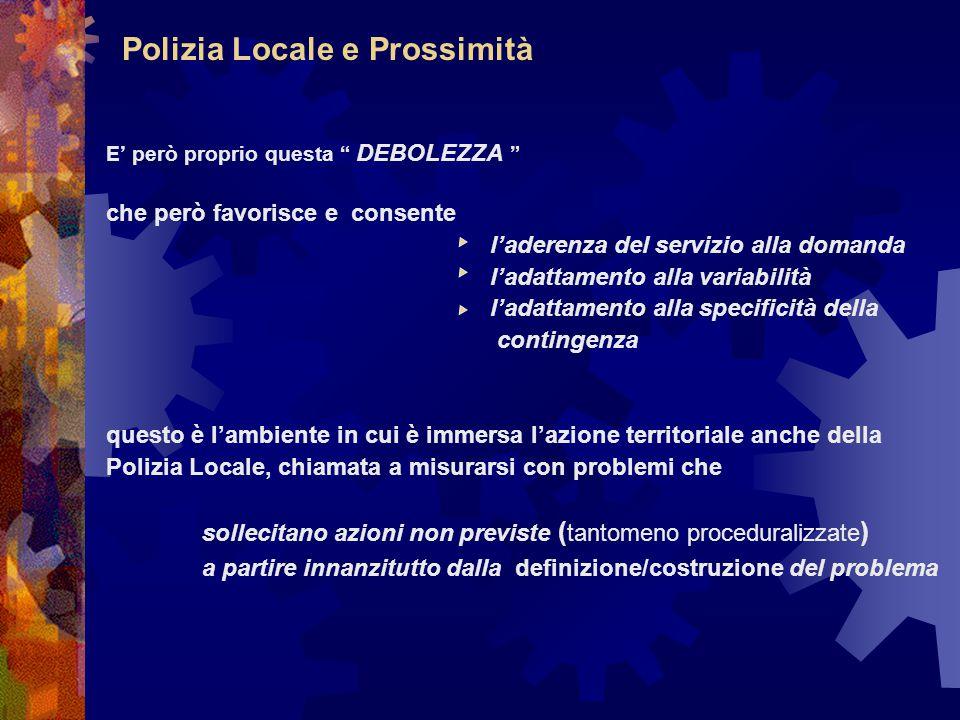 """Polizia Locale e Prossimità E' però proprio questa """" DEBOLEZZA """" che però favorisce e consente l'aderenza del servizio alla domanda l'adattamento alla"""