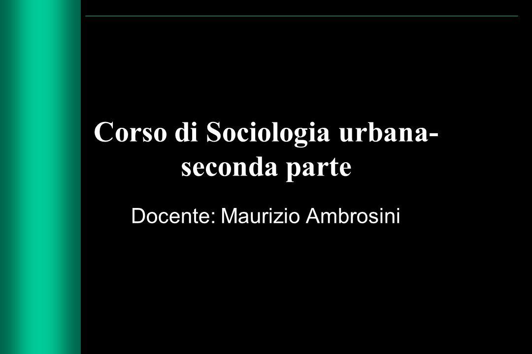 Corso di Sociologia urbana- seconda parte Docente: Maurizio Ambrosini