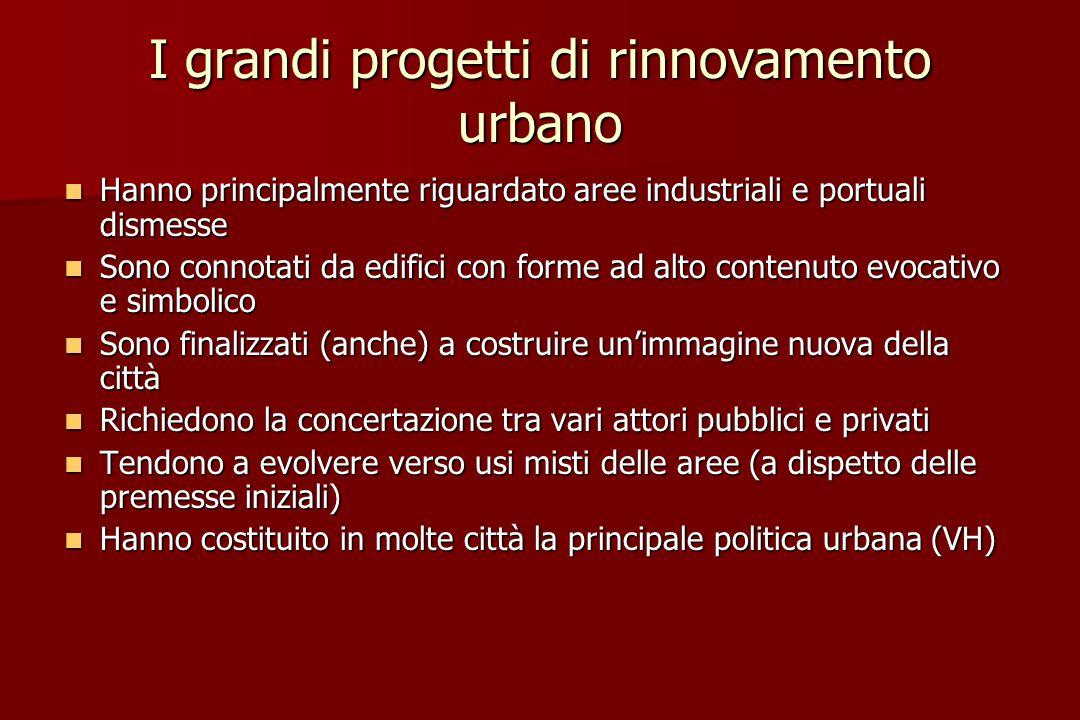 I grandi progetti di rinnovamento urbano Hanno principalmente riguardato aree industriali e portuali dismesse Hanno principalmente riguardato aree ind