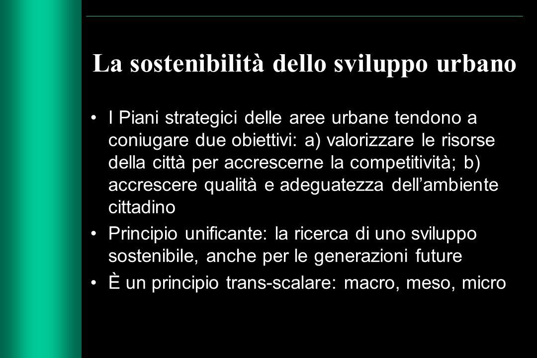 La sostenibilità dello sviluppo urbano I Piani strategici delle aree urbane tendono a coniugare due obiettivi: a) valorizzare le risorse della città p