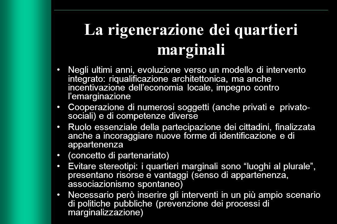 La rigenerazione dei quartieri marginali Negli ultimi anni, evoluzione verso un modello di intervento integrato: riqualificazione architettonica, ma a