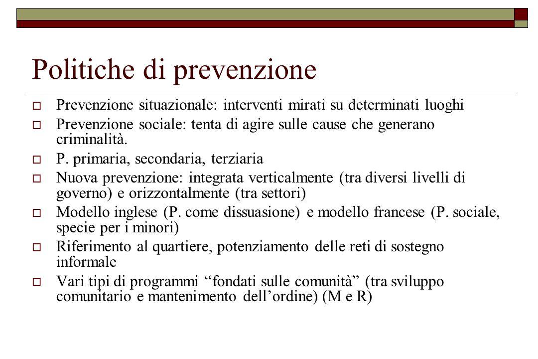Politiche di prevenzione  Prevenzione situazionale: interventi mirati su determinati luoghi  Prevenzione sociale: tenta di agire sulle cause che gen
