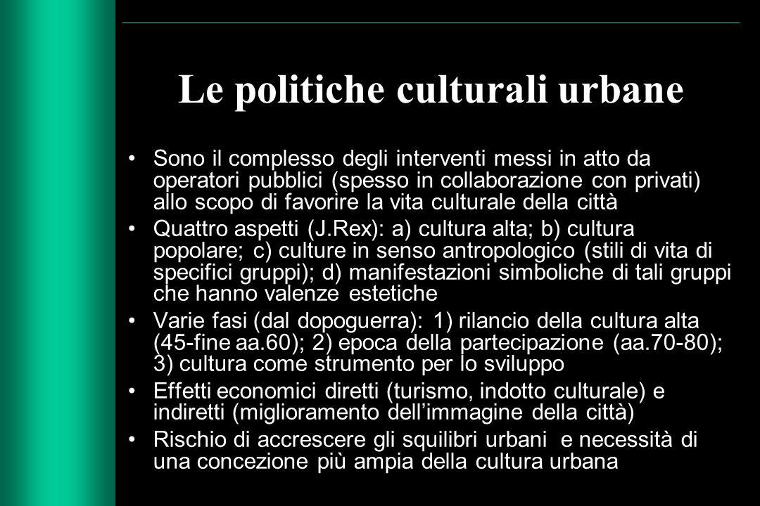Le politiche culturali urbane Sono il complesso degli interventi messi in atto da operatori pubblici (spesso in collaborazione con privati) allo scopo