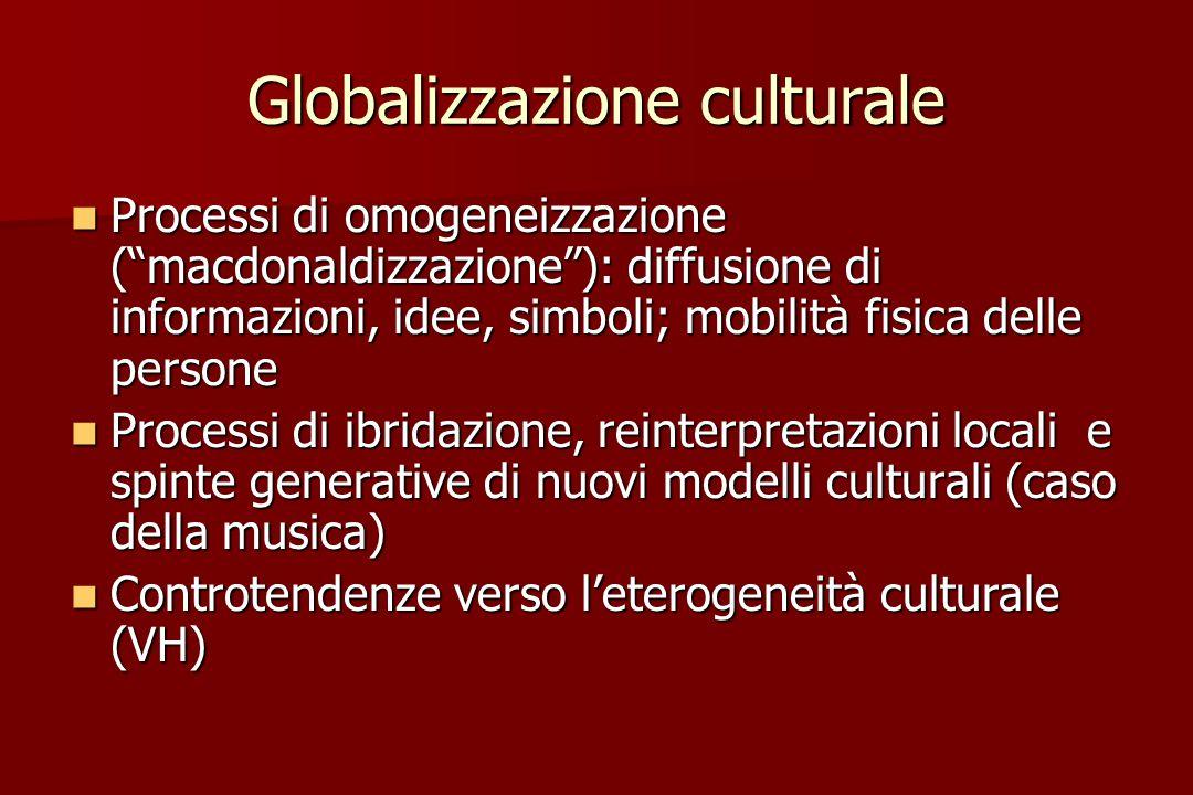 """Globalizzazione culturale Processi di omogeneizzazione (""""macdonaldizzazione""""): diffusione di informazioni, idee, simboli; mobilità fisica delle person"""