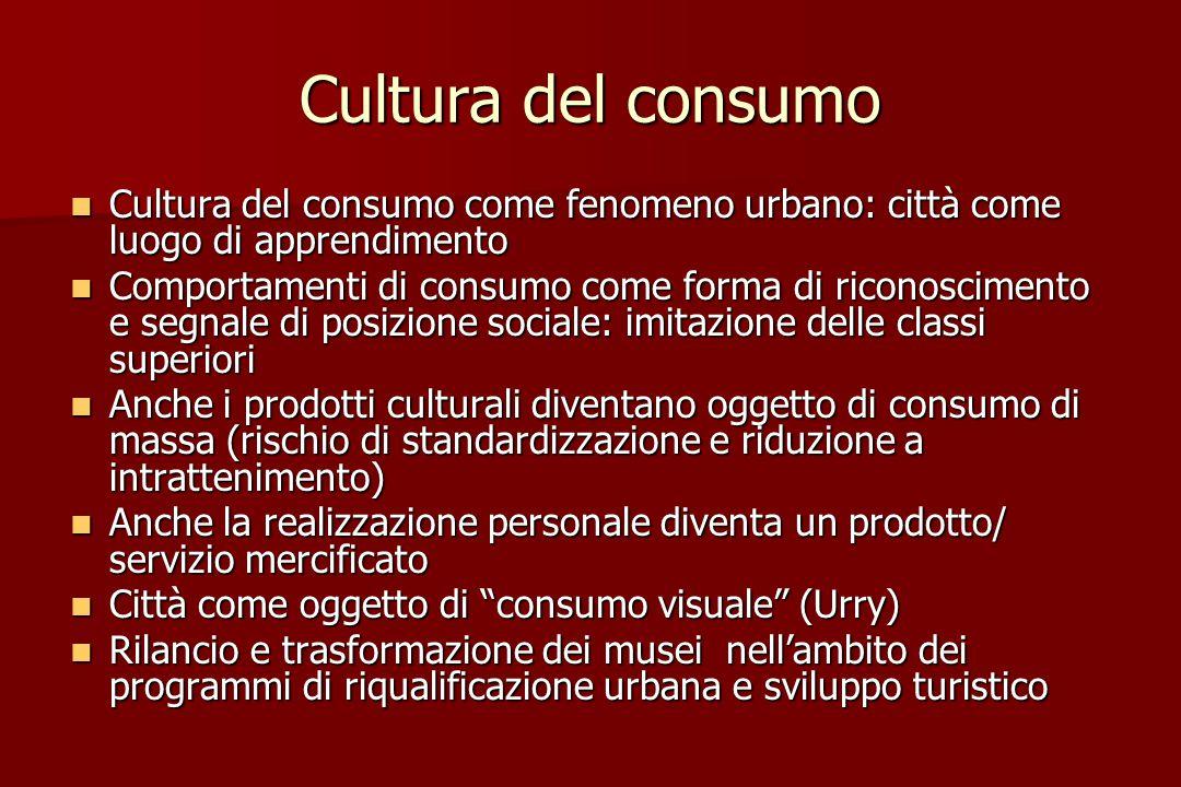 Cultura del consumo Cultura del consumo come fenomeno urbano: città come luogo di apprendimento Cultura del consumo come fenomeno urbano: città come l