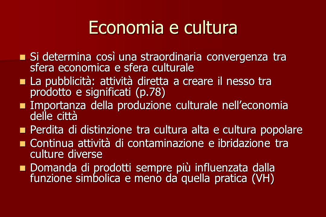 Economia e cultura Si determina così una straordinaria convergenza tra sfera economica e sfera culturale Si determina così una straordinaria convergen