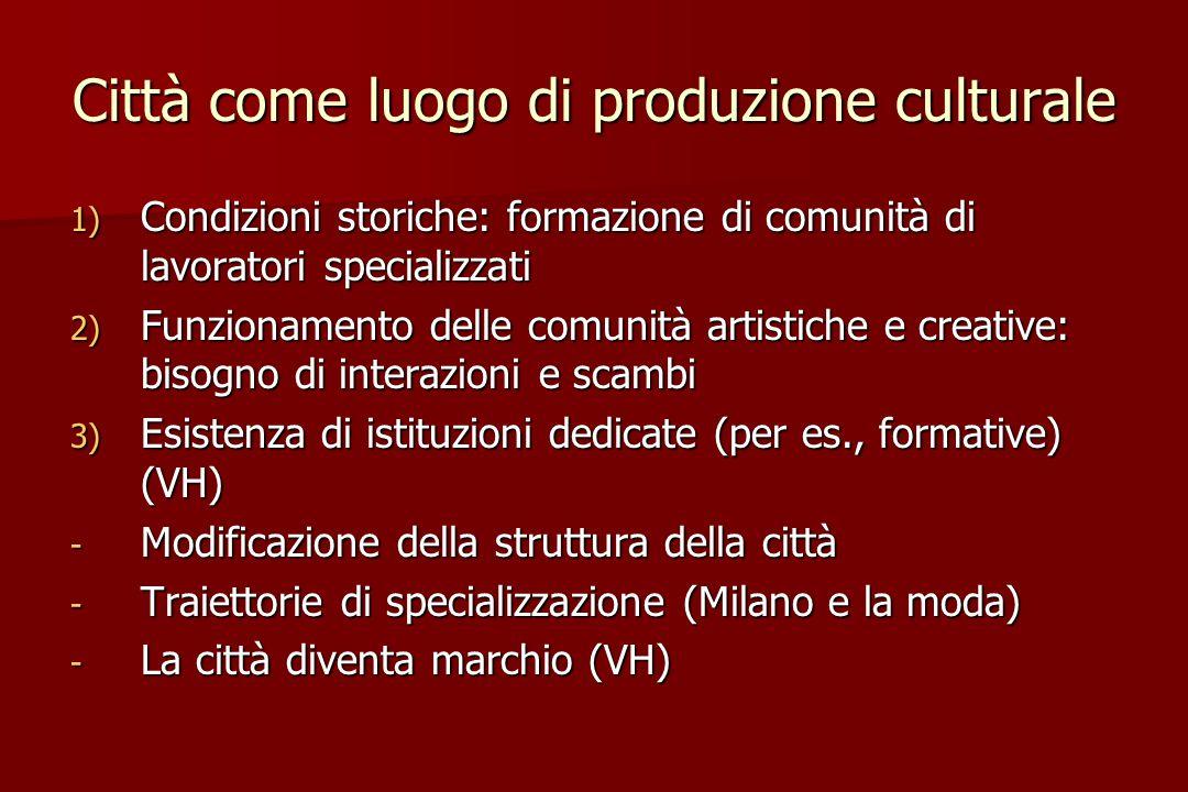 Città come luogo di produzione culturale 1) Condizioni storiche: formazione di comunità di lavoratori specializzati 2) Funzionamento delle comunità ar