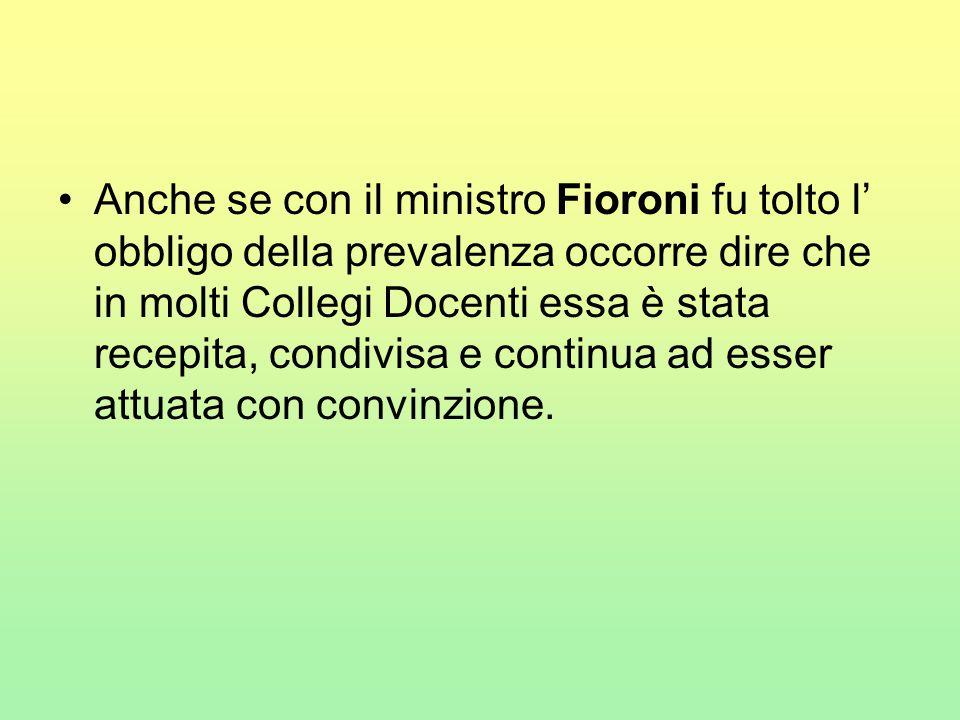 Anche se con il ministro Fioroni fu tolto l' obbligo della prevalenza occorre dire che in molti Collegi Docenti essa è stata recepita, condivisa e con