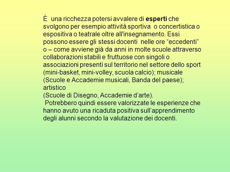 È una ricchezza potersi avvalere di esperti che svolgono per esempio attività sportiva o concertistica o espositiva o teatrale oltre all'insegnamento.