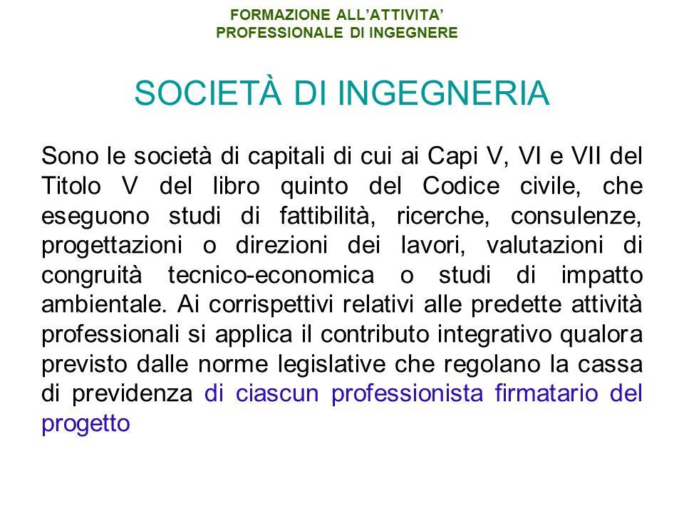 FORMAZIONE ALL'ATTIVITA' PROFESSIONALE DI INGEGNERE SOCIETÀ DI INGEGNERIA Sono le società di capitali di cui ai Capi V, VI e VII del Titolo V del libr